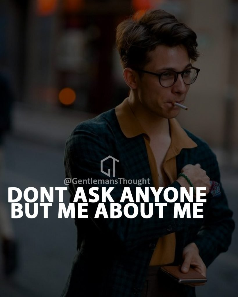 Don't ask anyone but me about me.