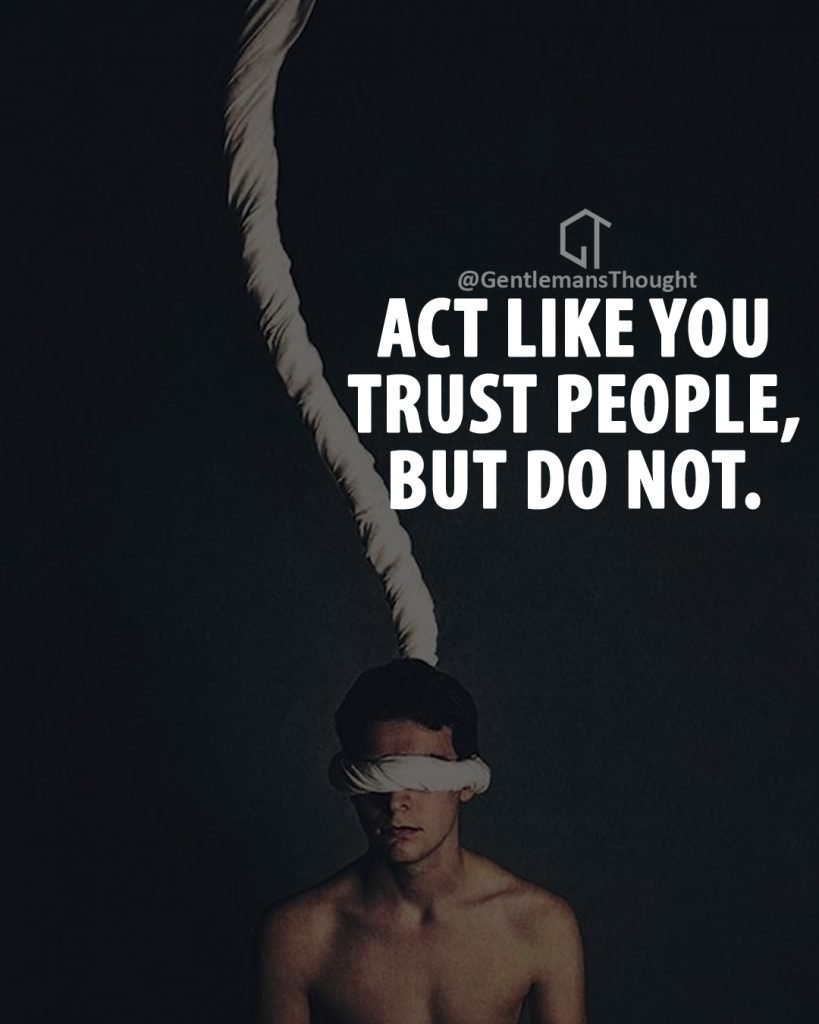 ACT LIKE YOU TRUST PEOPLE, BUT DON'T.