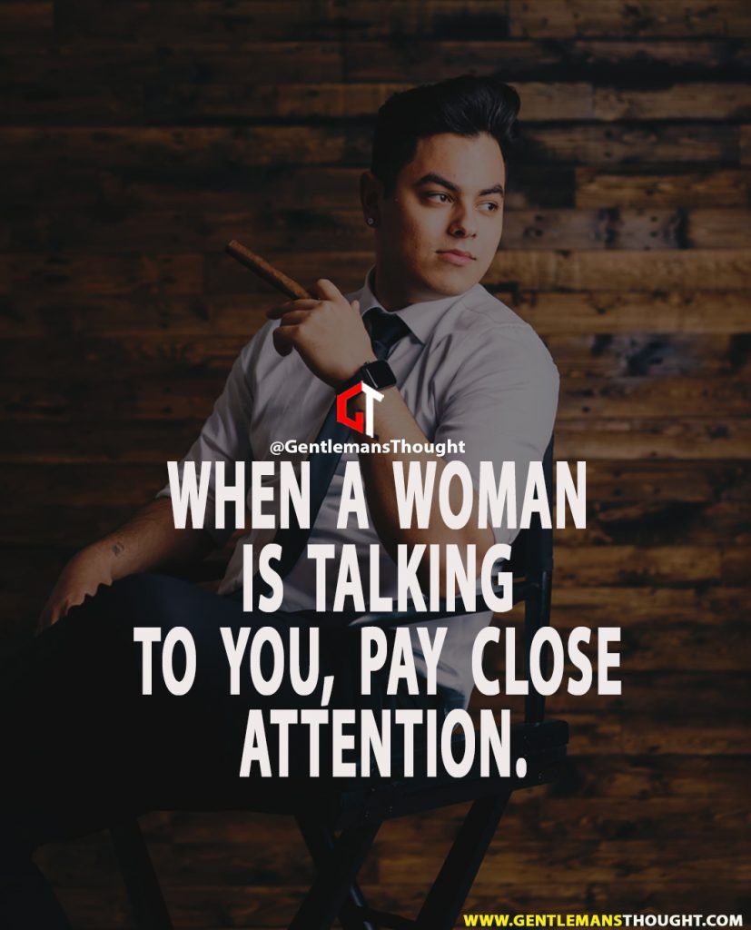 When a woman is talking to you, pay close attention.
