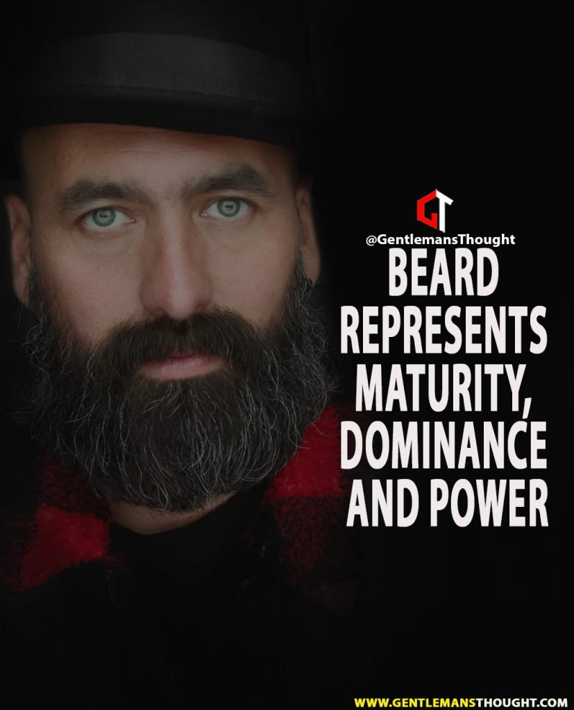 Beard represents maturity, dominance and power