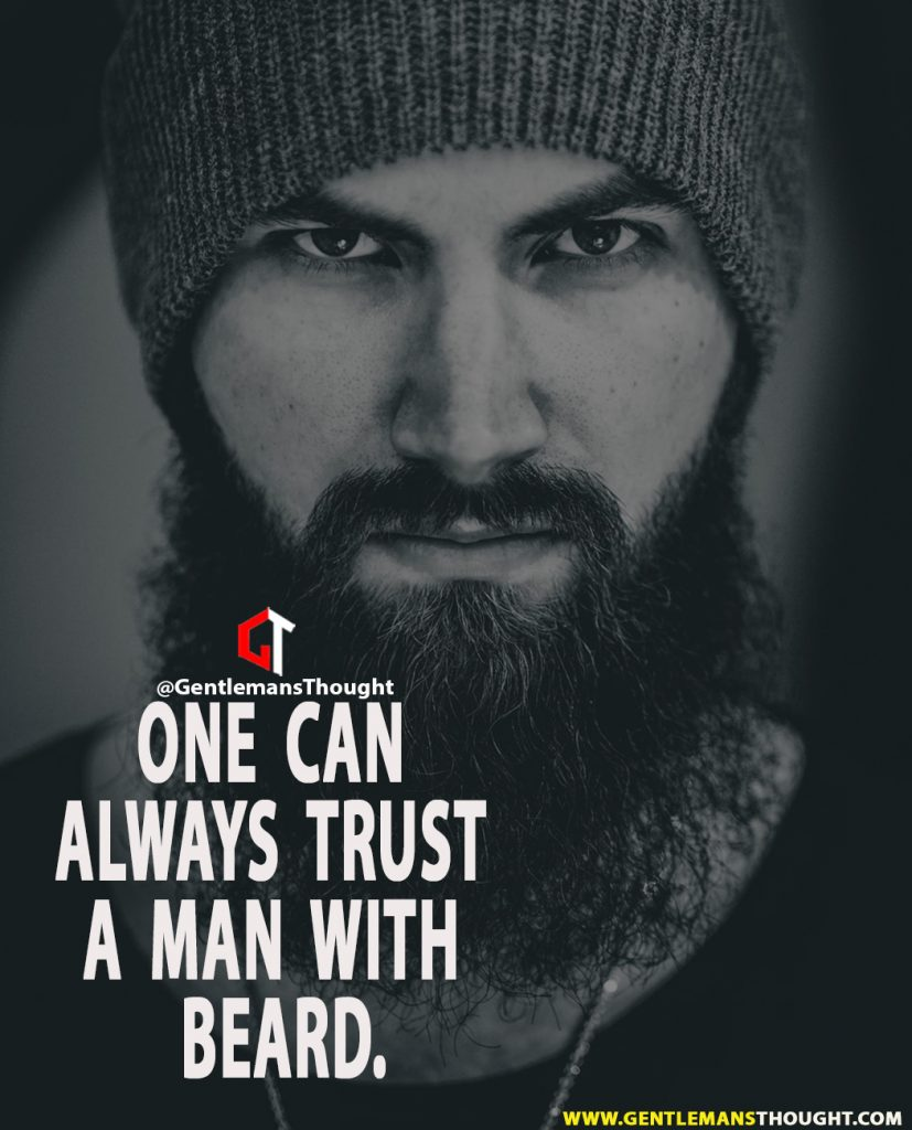 One can always trust a man with beard.
