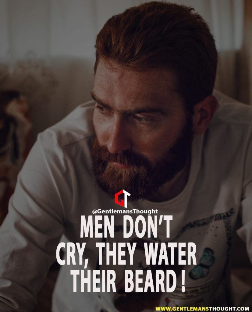 Men don't cry, they water their beard !