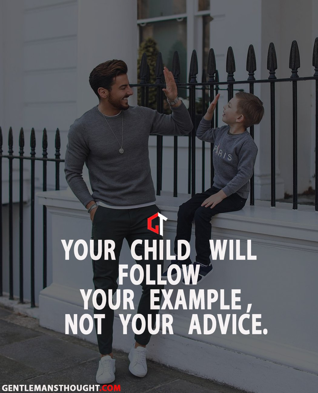 your child will follow your example , not your advice
