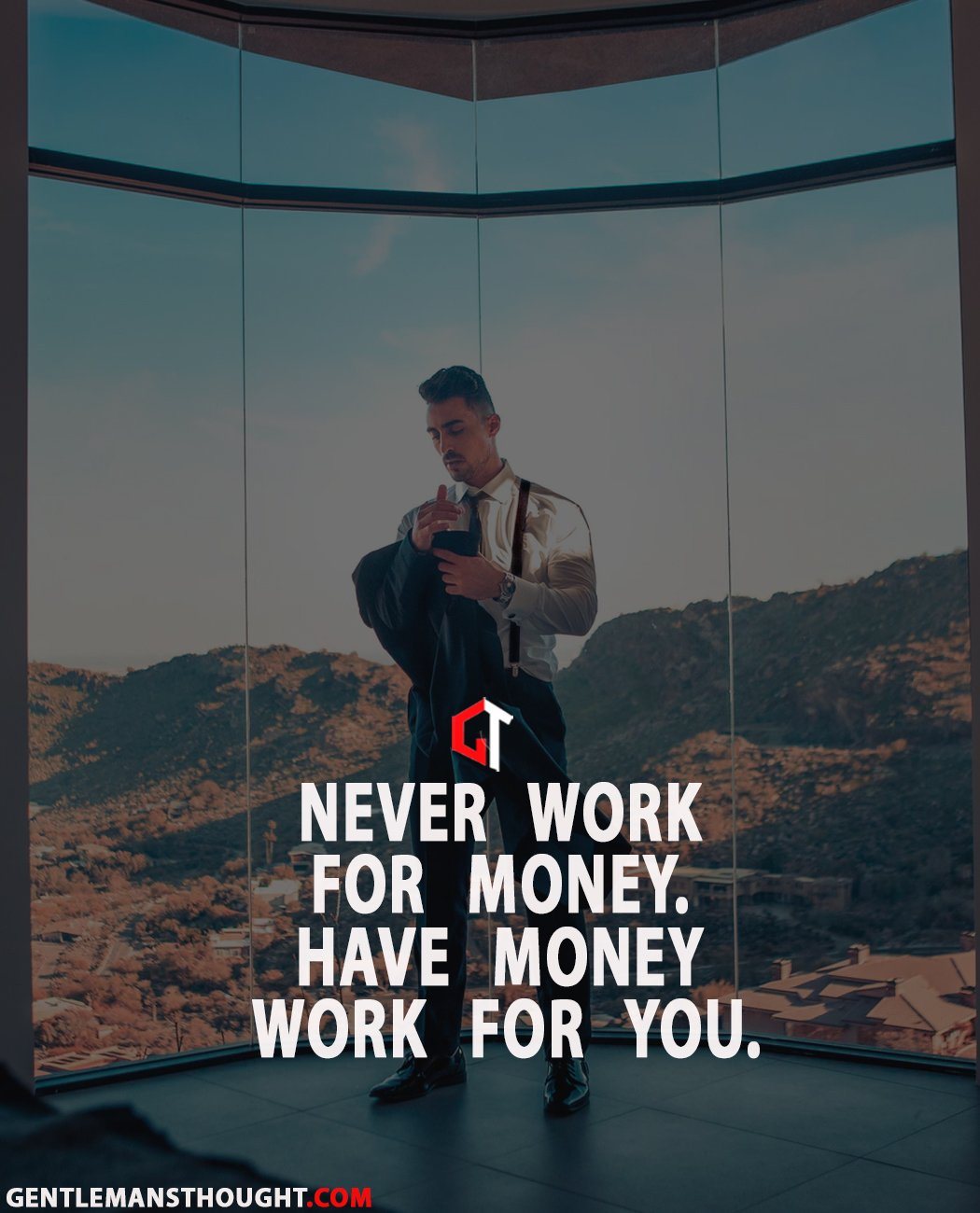 Never work for money. Have money work for you.