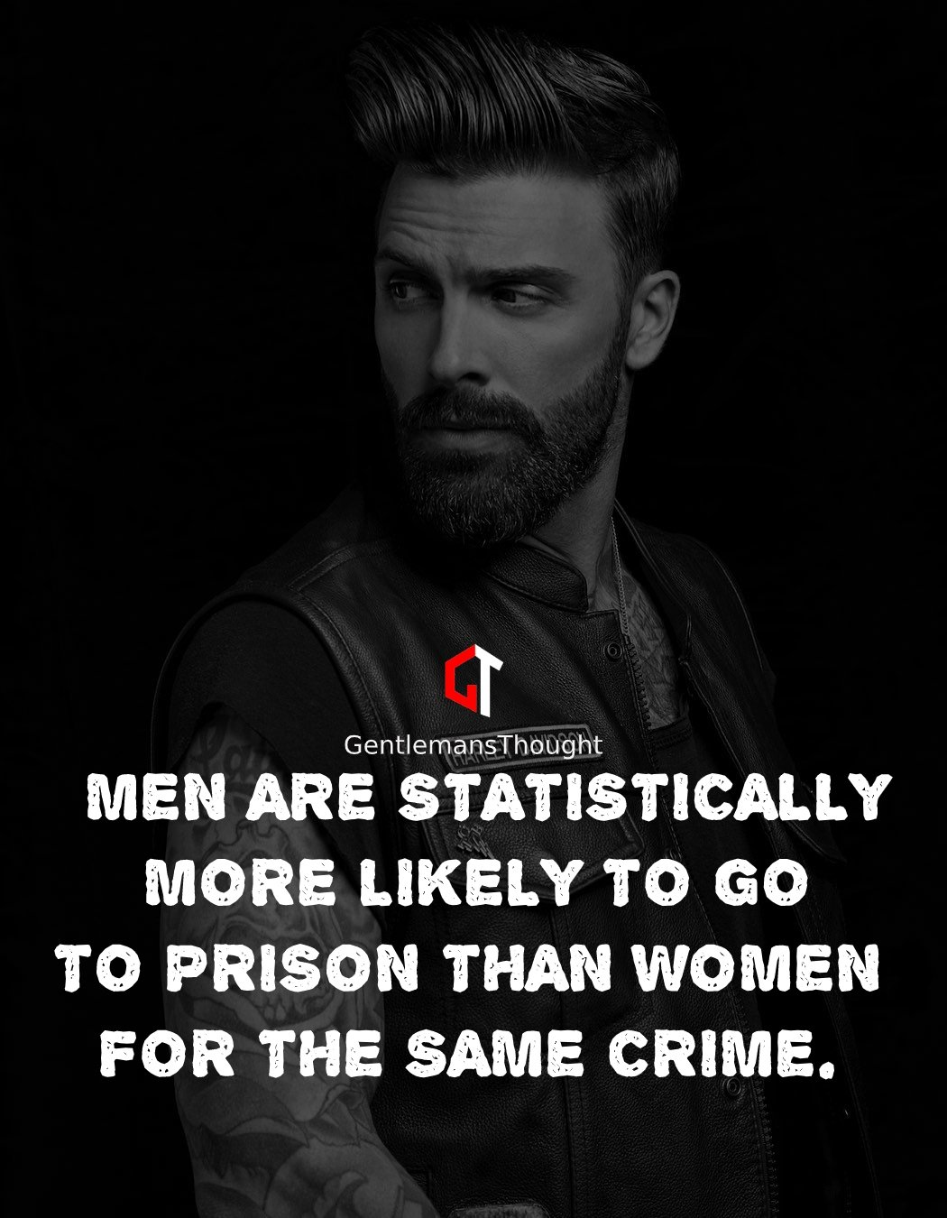 MEN ARE STATISTICALLY MORE LIKELY TO GO TO PRISON THAN WOMEN FOR THE SAME CRIME.