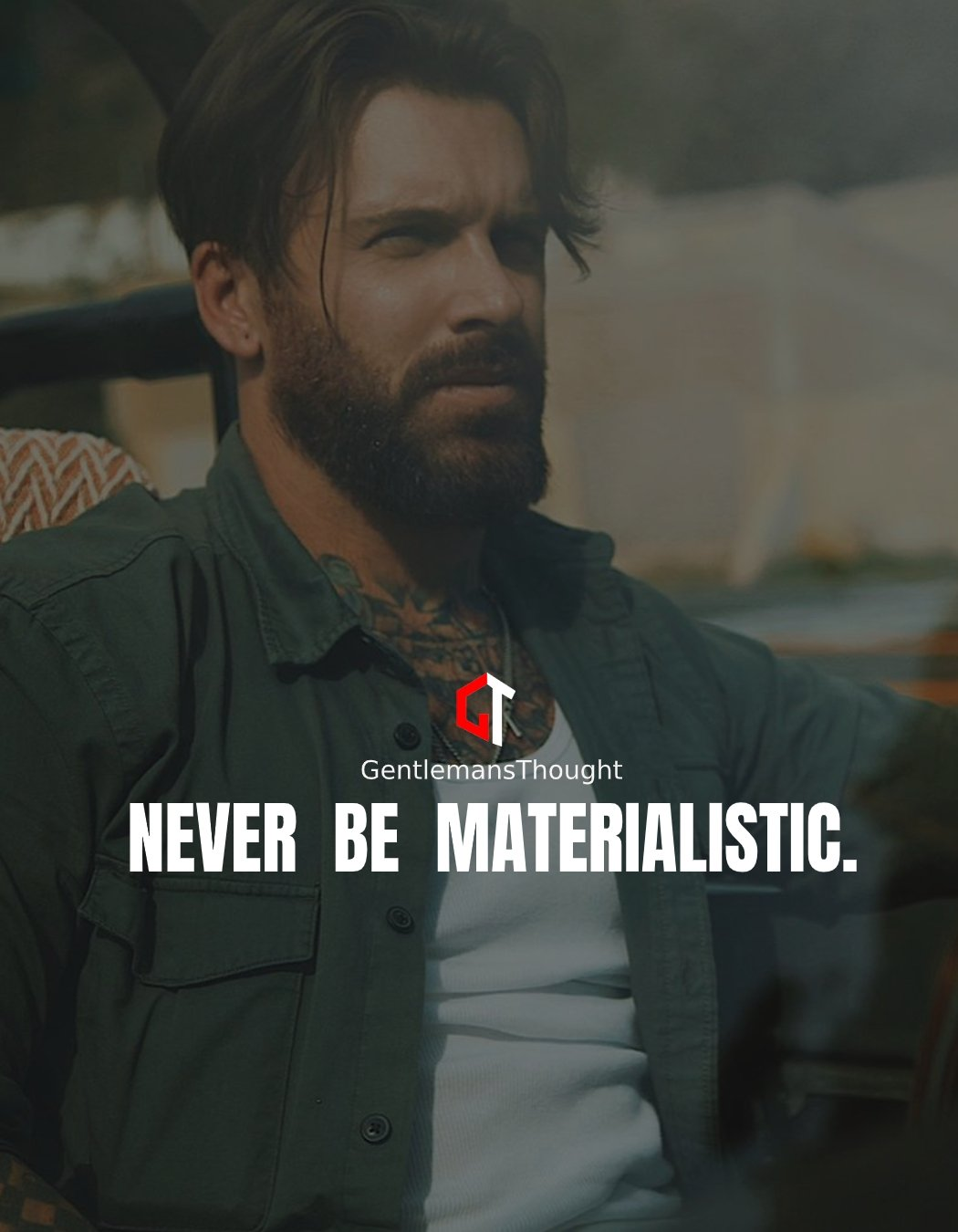 Never be materialistic.